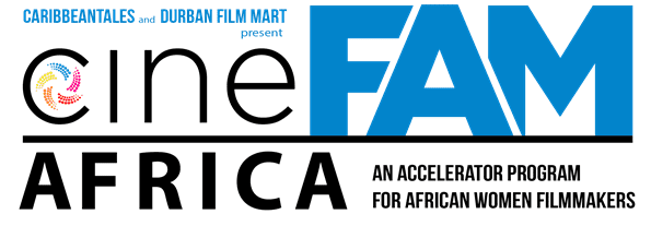 CaribbeanTales and the Durban FilmMart present CineFAM – Africa, an accelerator program for African women filmmakers