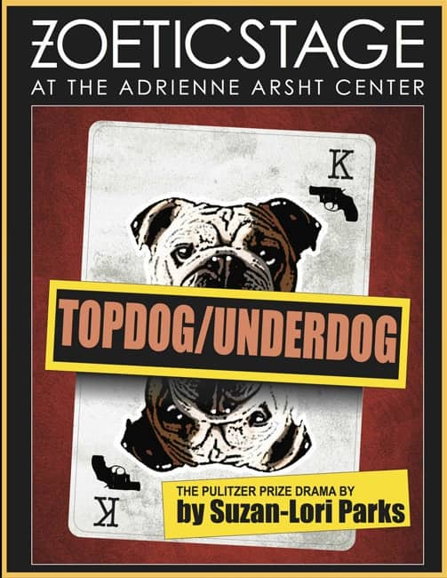 Zoetic Stage and  the Adrienne Arsht Center for the Performing Arts of Miami-Dade County  present   TOPDOG/UNDERDOG By Suzan-Lori Parks