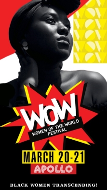 The Apollo Theater's Fifth Bi-annual WOW (Women of the World Festival) presented in partnership with The WOW Foundation: Black Women Transcending! features more than 80 thought leaders, scholars, artists, and performers